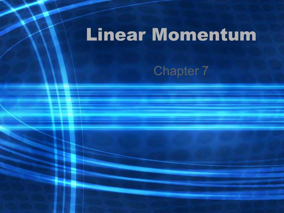 Linear Momentum Chapter 7