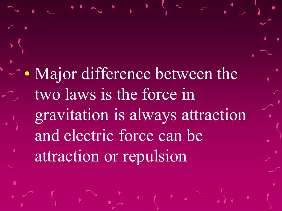 Major difference between the two laws is the force in gravitation is always attraction and electric force can be attraction or repulsion