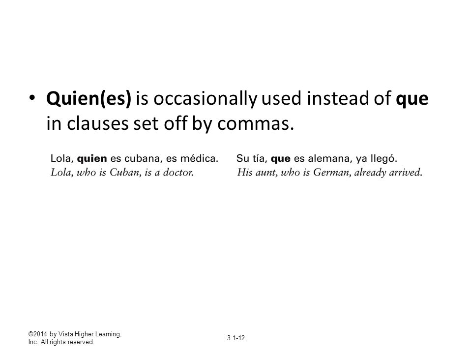 ©2014 by Vista Higher Learning, Inc. All rights reserved. 3.1-12 Quien(es) is occasionally used instead of que in clauses set off by commas.