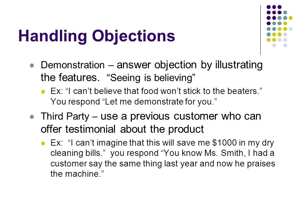 """Handling Objections Demonstration – answer objection by illustrating the features. """"Seeing is believing"""" Ex: """"I can't believe that food won't stick to"""