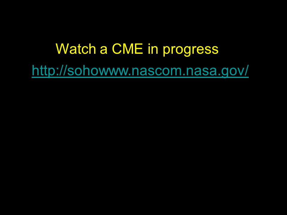 http://sohowww.nascom.nasa.gov/ Watch a CME in progress