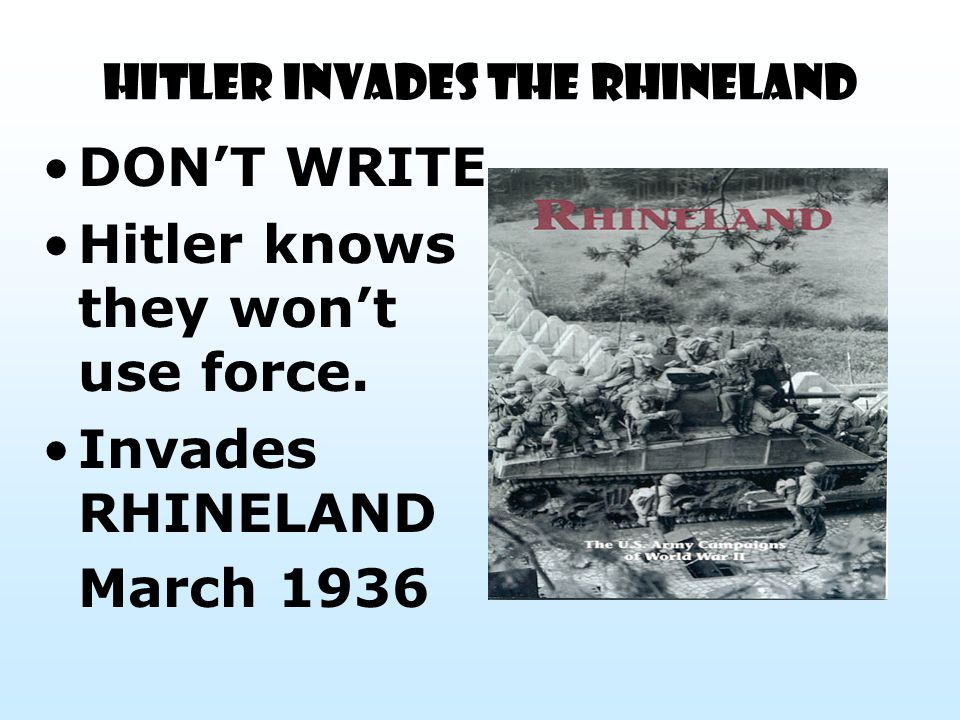 HITLER INVADES THE RHINELAND DON'T WRITE Hitler knows they won't use force.
