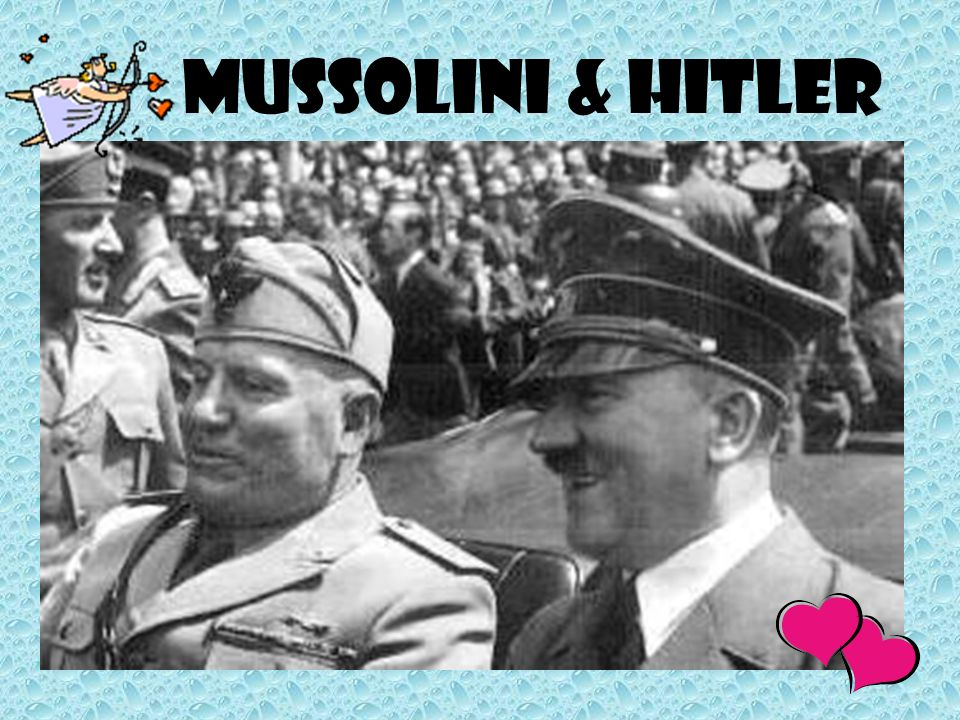 THE UNHOLY ALLIANCE Hitler & MUSSOLINI (Italy) become allies, b/c they believe must create big empire