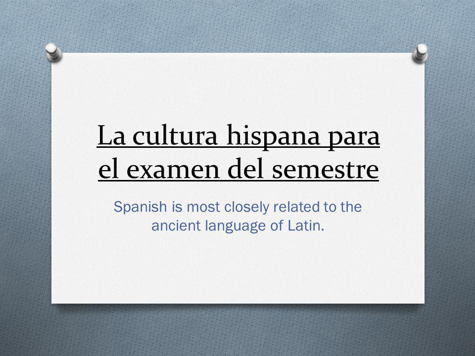 La cultura hispana para el examen del semestre Spanish is most closely related to the ancient language of Latin.