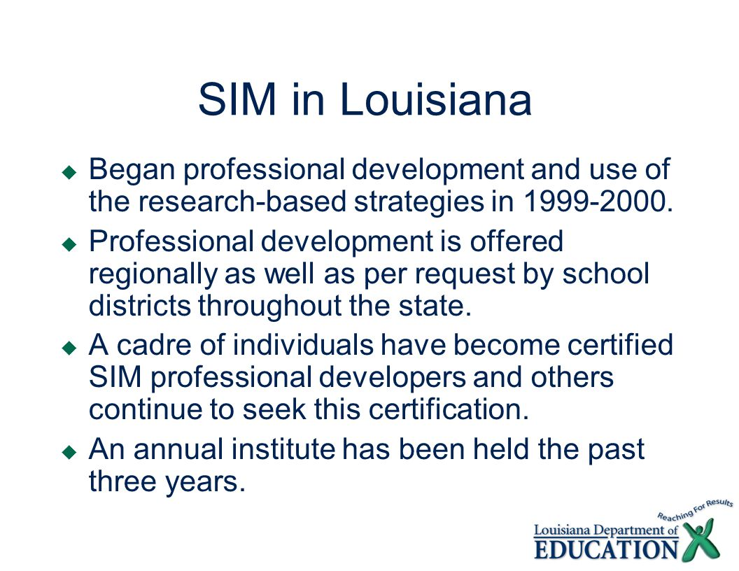 SIM in Louisiana  Began professional development and use of the research-based strategies in 1999-2000.