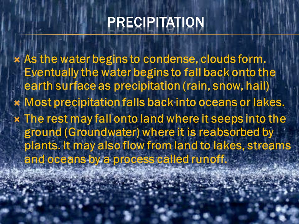  As the water vapor rises into the atmosphere it begins to cool and turns back into a liquid form.