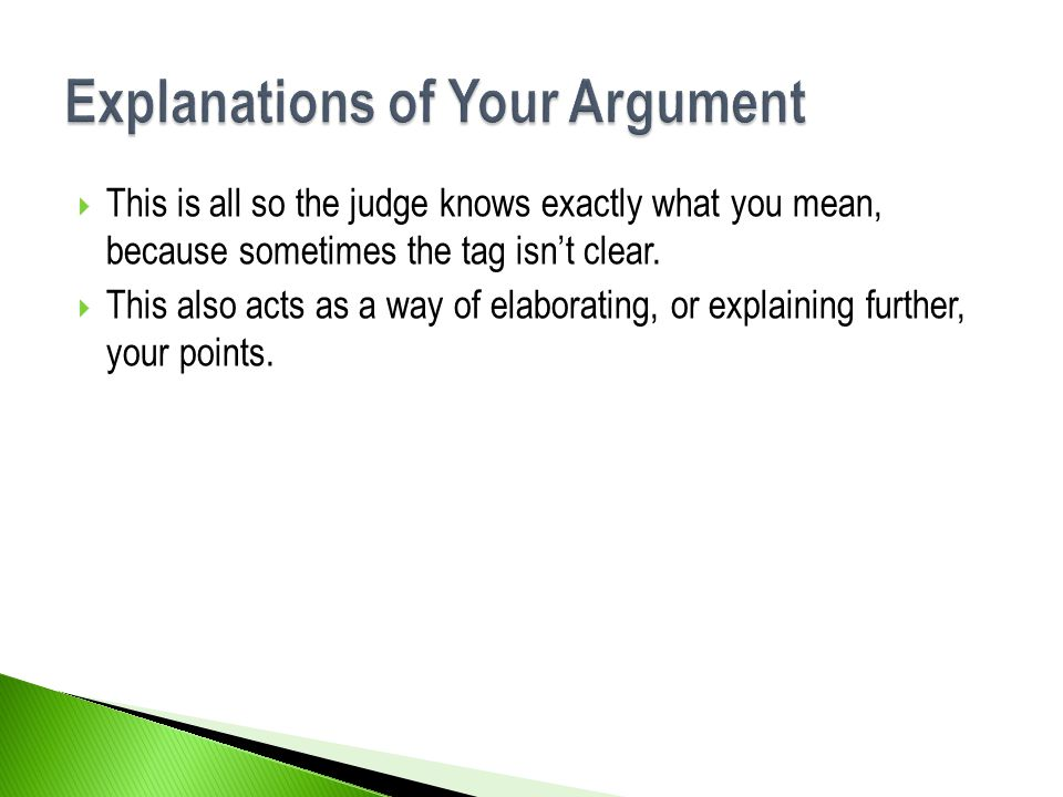  This is all so the judge knows exactly what you mean, because sometimes the tag isn't clear.  This also acts as a way of elaborating, or explaining