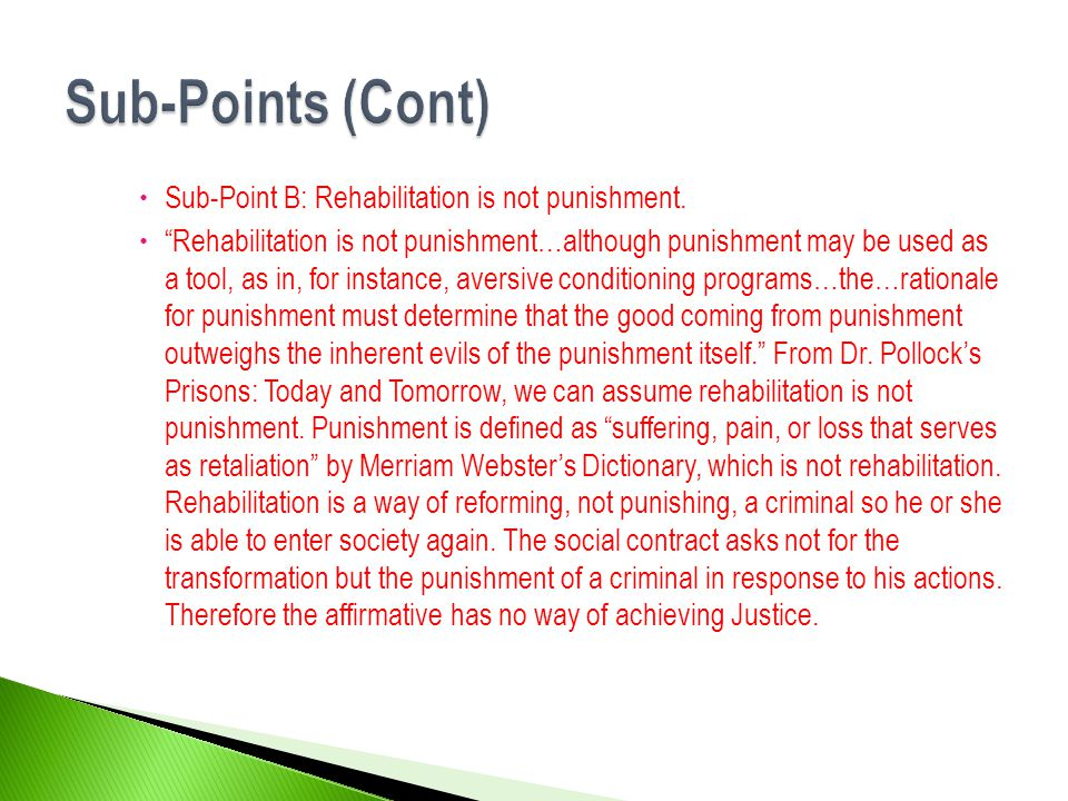 """ Sub-Point B: Rehabilitation is not punishment.  """"Rehabilitation is not punishment…although punishment may be used as a tool, as in, for instance, a"""