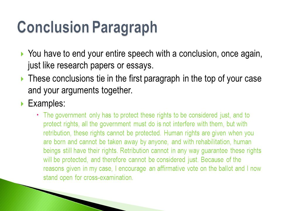  You have to end your entire speech with a conclusion, once again, just like research papers or essays.
