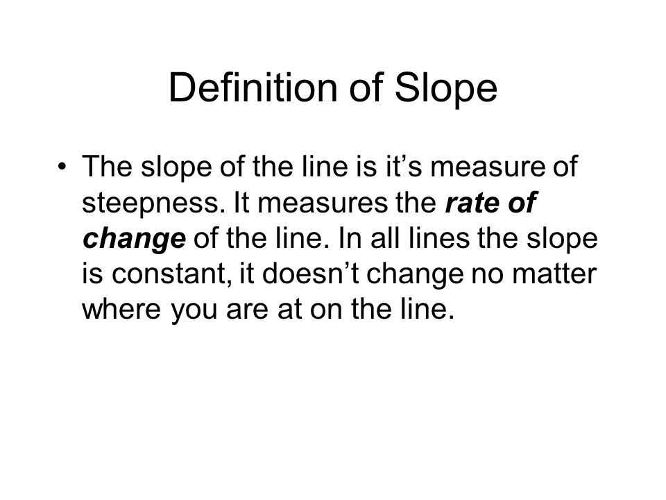 Definition of Slope The slope of the line is it's measure of steepness.