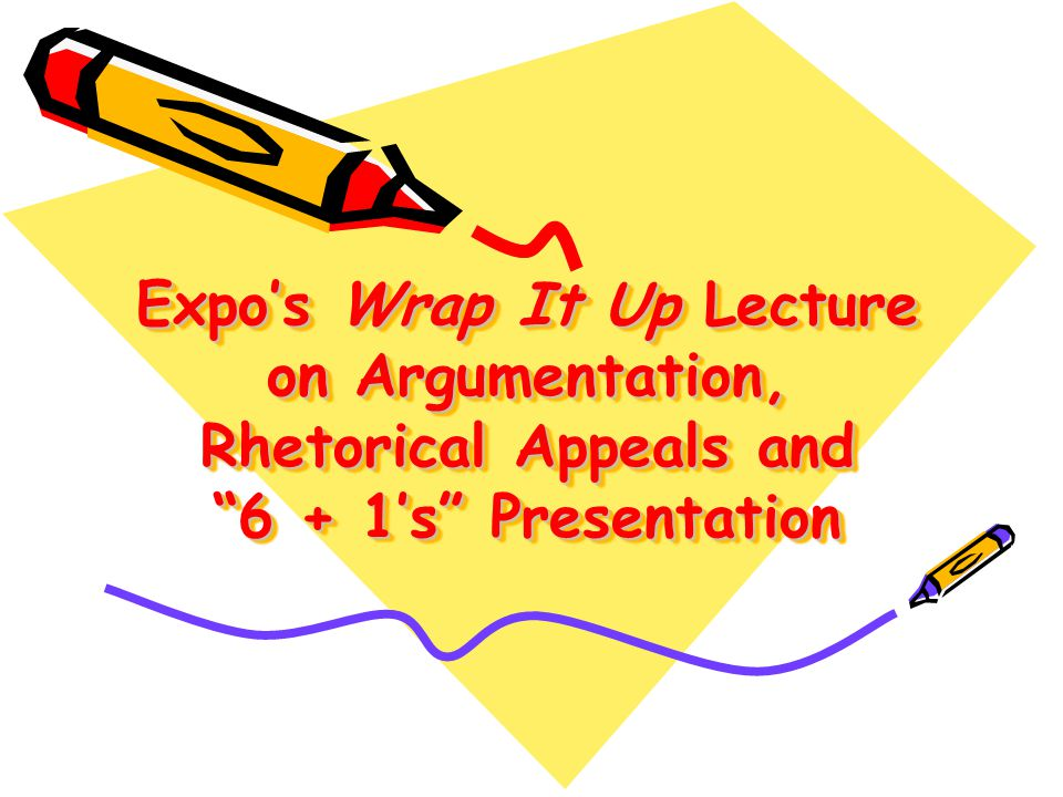 Expo's Wrap It Up Lecture on Argumentation, Rhetorical Appeals and 6 + 1's Presentation