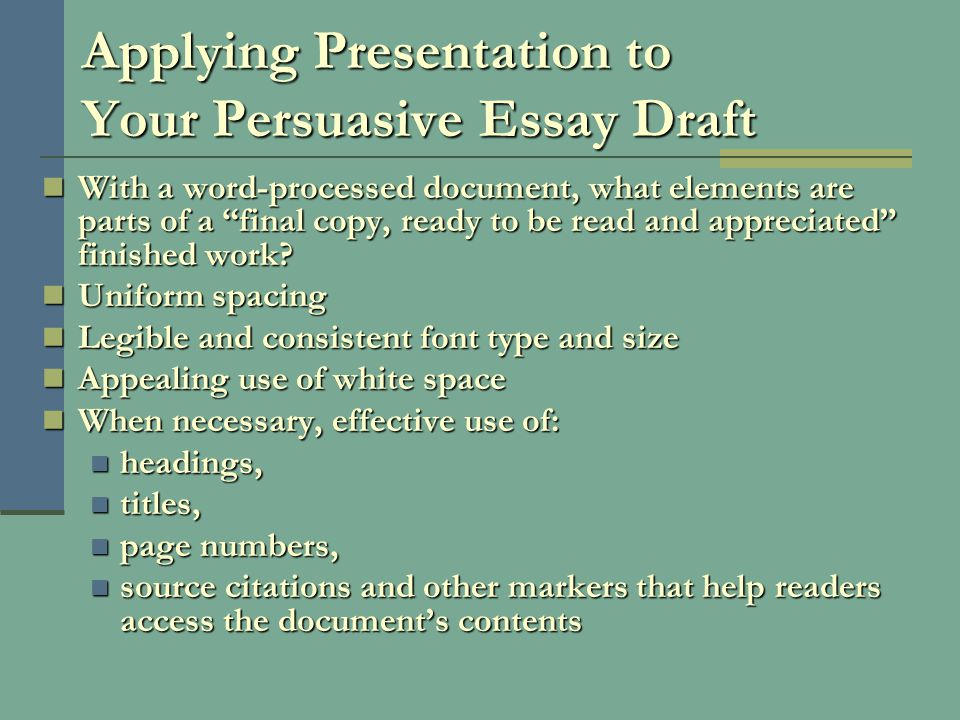 Applying Presentation to Your Persuasive Essay Draft With a word-processed document, what elements are parts of a final copy, ready to be read and appreciated finished work.