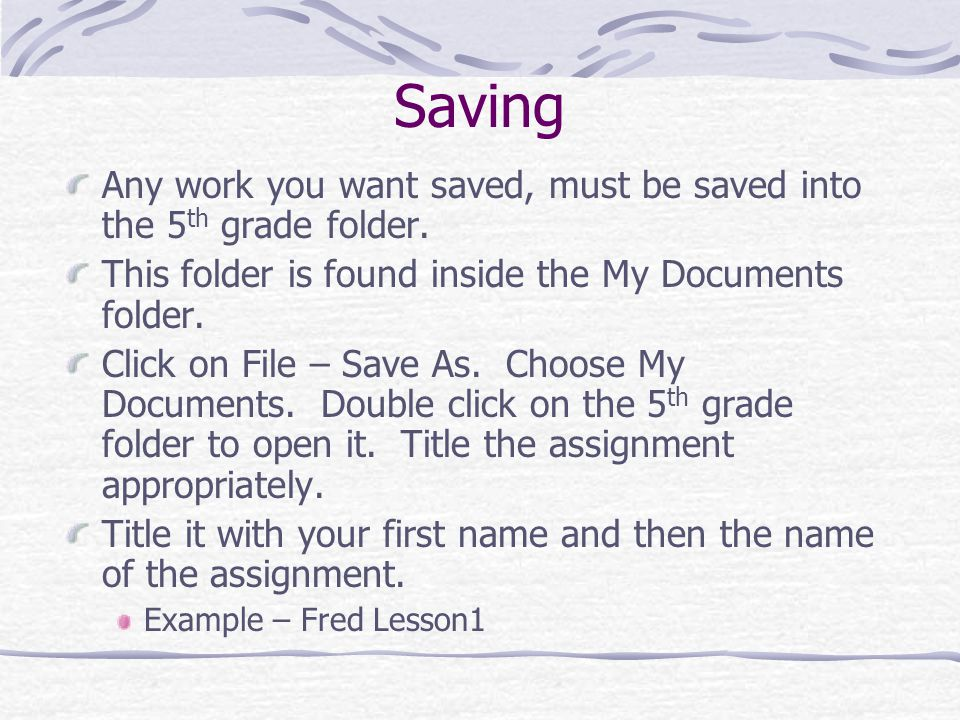 Saving Any work you want saved, must be saved into the 5 th grade folder.