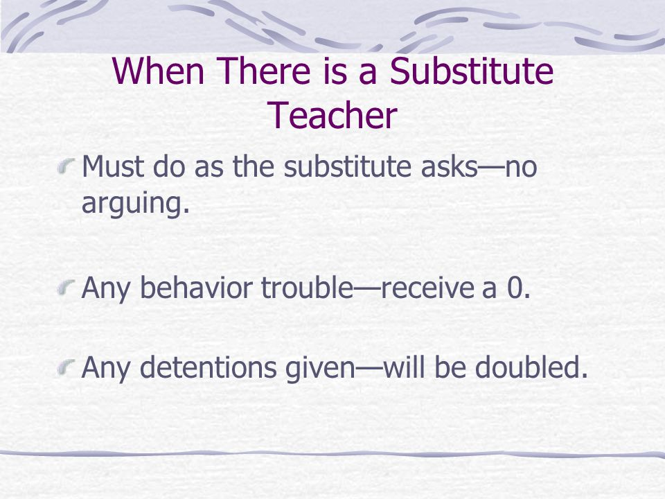 When There is a Substitute Teacher Must do as the substitute asks—no arguing.