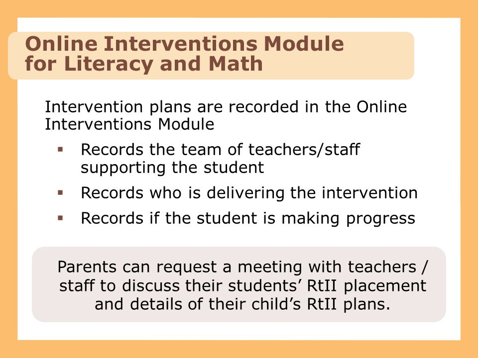 Intervention plans are recorded in the Online Interventions Module  Records the team of teachers/staff supporting the student  Records who is delive