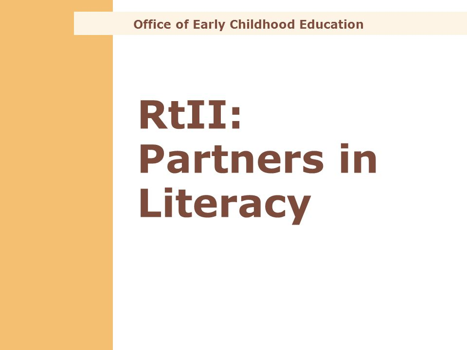 RtII: Partners in Literacy Office of Early Childhood Education