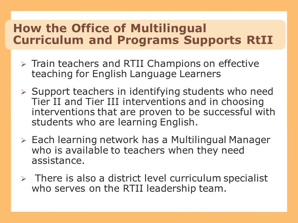  Train teachers and RTII Champions on effective teaching for English Language Learners  Support teachers in identifying students who need Tier II an