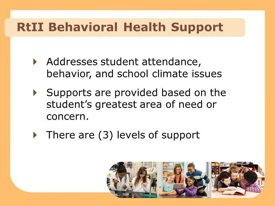  Addresses student attendance, behavior, and school climate issues  Supports are provided based on the student's greatest area of need or concern. 