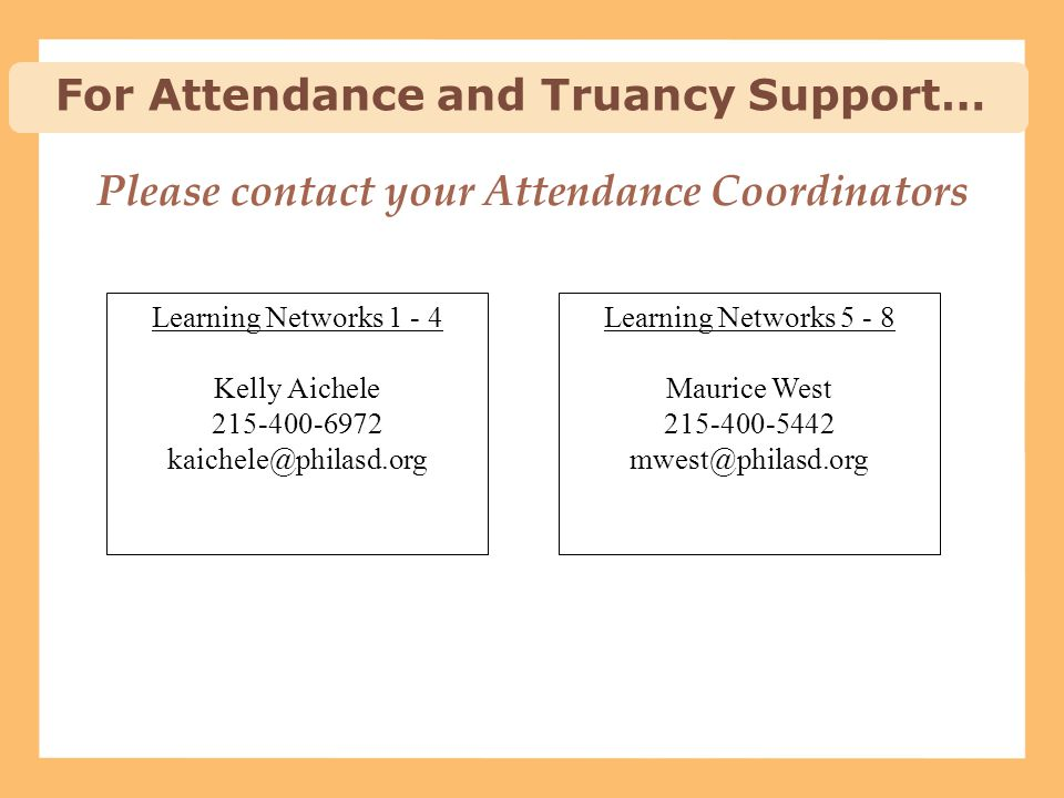 Please contact your Attendance Coordinators Learning Networks 1 - 4 Kelly Aichele 215-400-6972 kaichele@philasd.org Learning Networks 5 - 8 Maurice We