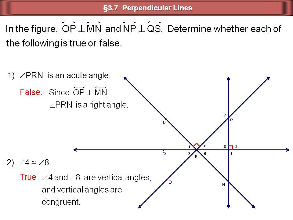 1)  PRN is an acute angle. False. 2)  4   8 True