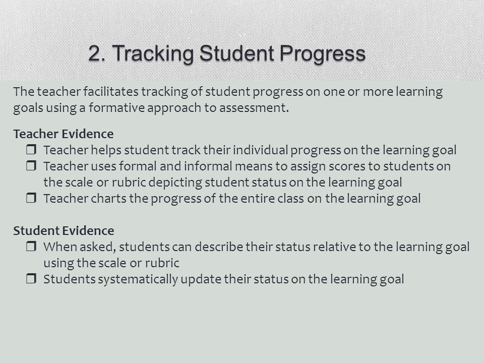 2. Tracking Student Progress The teacher facilitates tracking of student progress on one or more learning goals using a formative approach to assessme