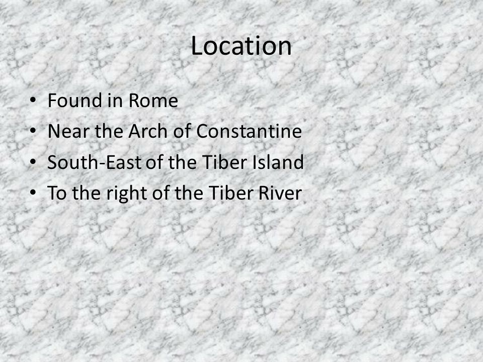 Location Found in Rome Near the Arch of Constantine South-East of the Tiber Island To the right of the Tiber River
