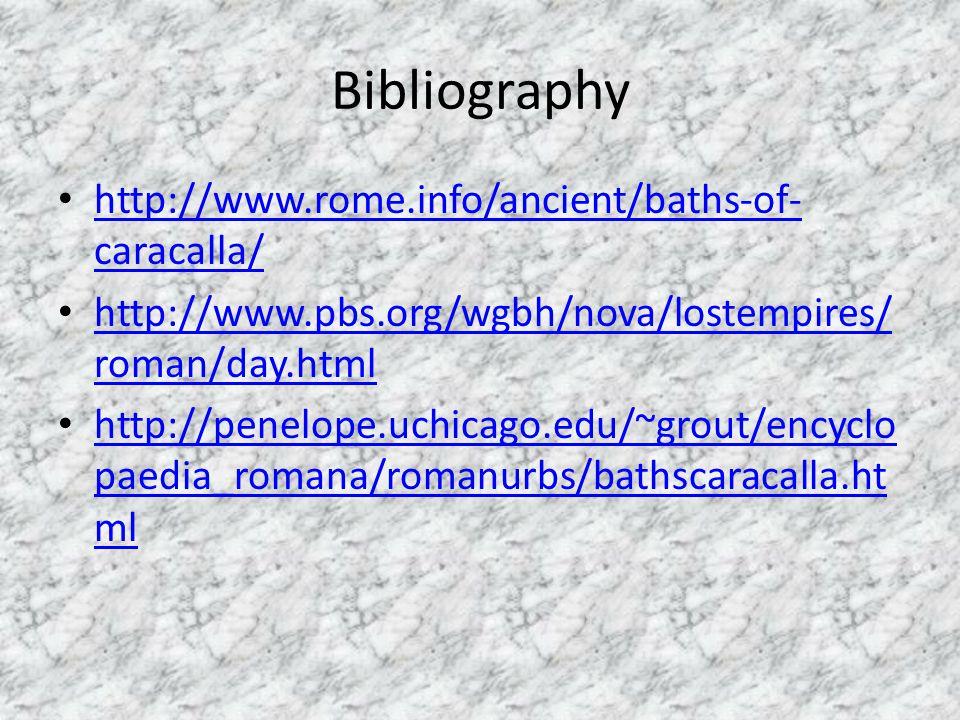 Bibliography http://www.rome.info/ancient/baths-of- caracalla/ http://www.rome.info/ancient/baths-of- caracalla/ http://www.pbs.org/wgbh/nova/lostempi