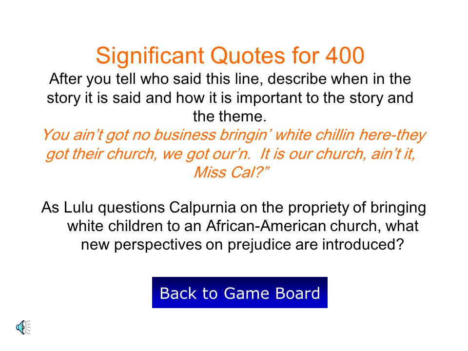 Significant Quotes for 400 After you tell who said this line, describe when in the story it is said and how it is important to the story and the theme.