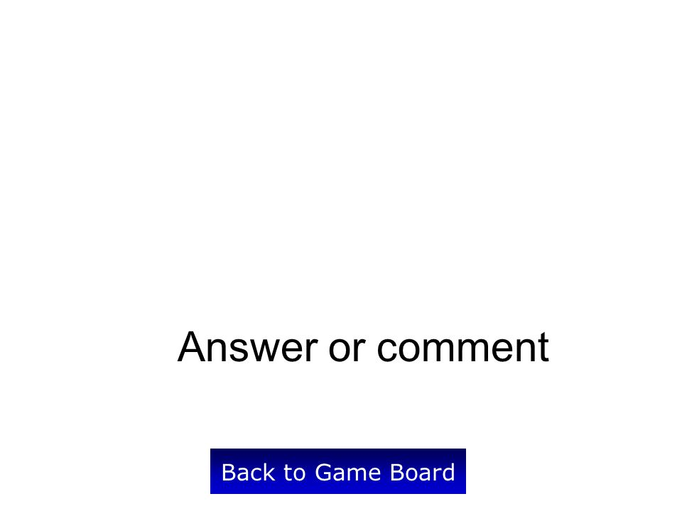Back to Game Board Answer or comment