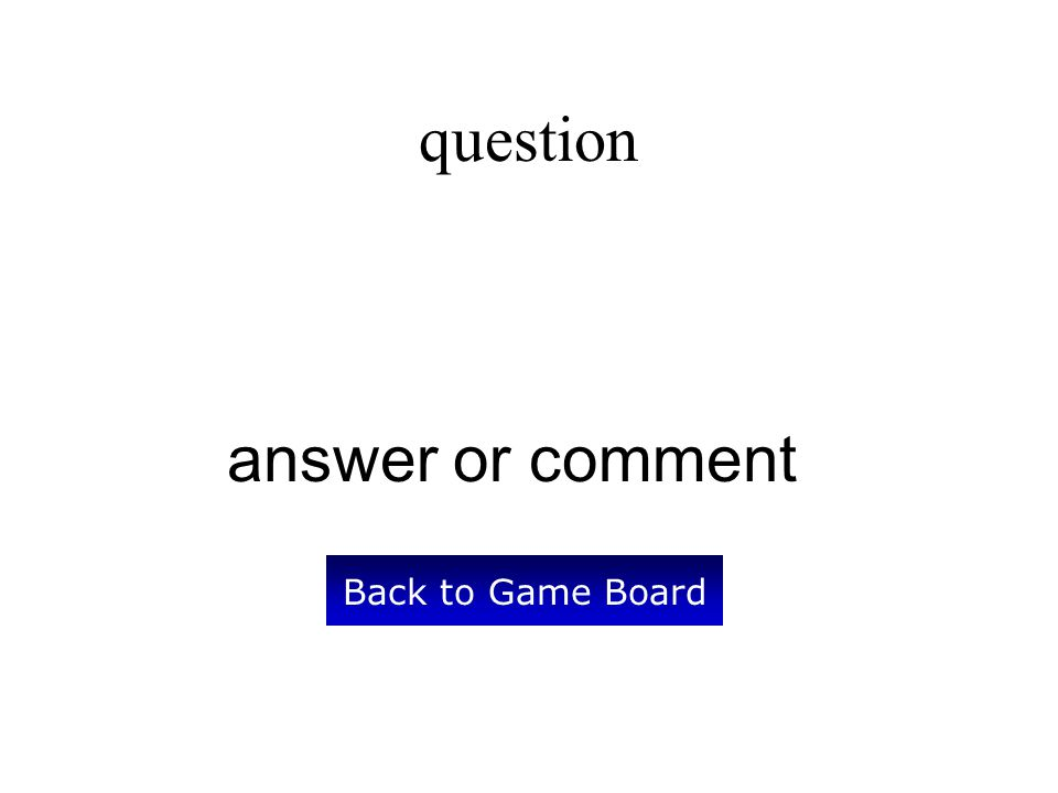 answer or comment Back to Game Board question