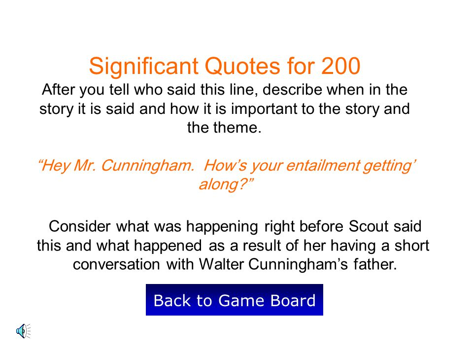 Significant Quotes for 200 After you tell who said this line, describe when in the story it is said and how it is important to the story and the theme.