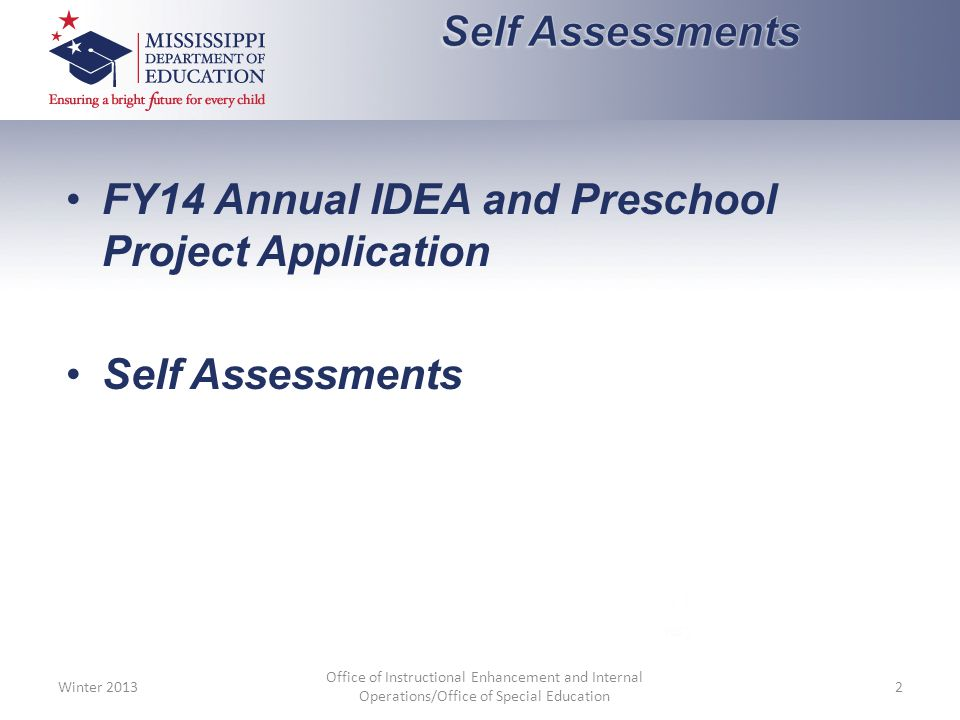 FY14 Annual IDEA and Preschool Project Application Self Assessments Winter 2013 Office of Instructional Enhancement and Internal Operations/Office of Special Education 2