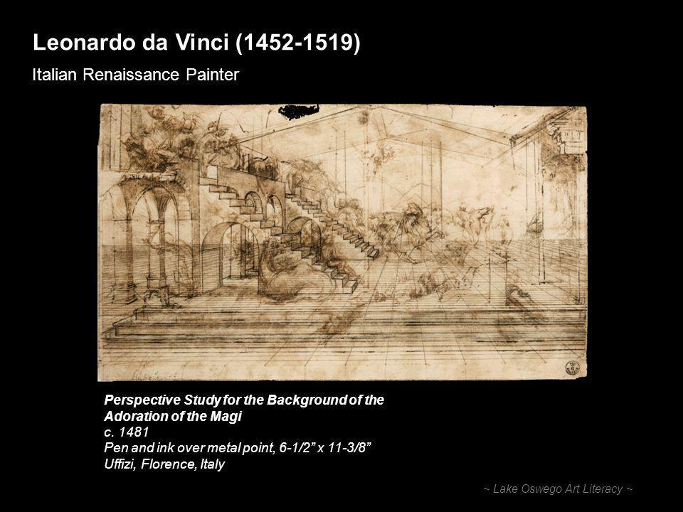 Leonardo da Vinci ( ) Italian Renaissance Painter ~ Lake Oswego Art Literacy ~ Perspective Study for the Background of the Adoration of the Magi c.