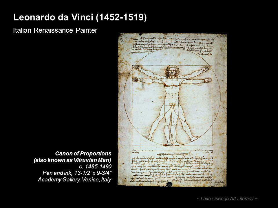 Leonardo da Vinci ( ) Italian Renaissance Painter ~ Lake Oswego Art Literacy ~ Canon of Proportions (also known as Vitruvian Man) c.