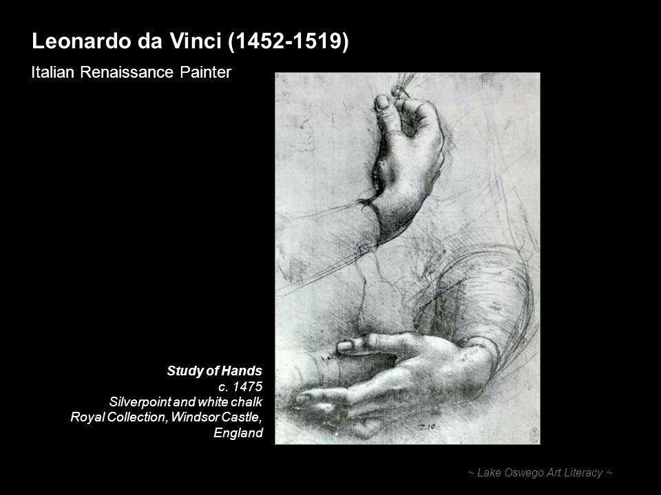 Leonardo da Vinci ( ) Italian Renaissance Painter ~ Lake Oswego Art Literacy ~ Study of Hands c.