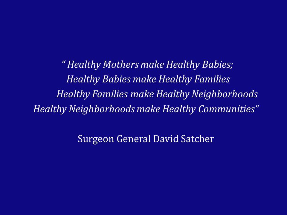 """ Healthy Mothers make Healthy Babies; Healthy Babies make Healthy Families Healthy Families make Healthy Neighborhoods Healthy Neighborhoods make Hea"