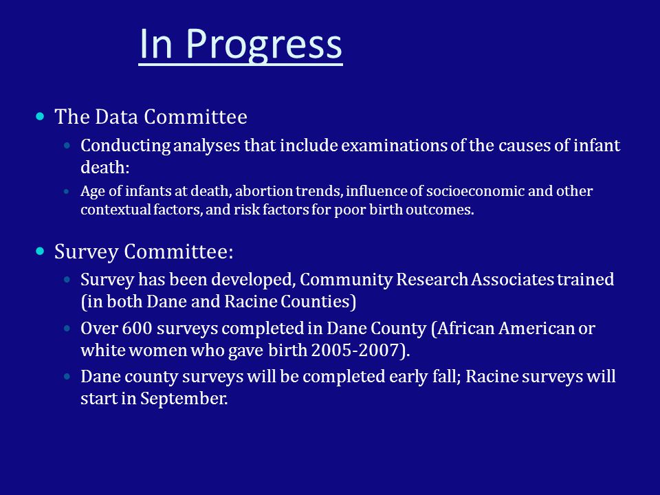 In Progress The Data Committee Conducting analyses that include examinations of the causes of infant death: Age of infants at death, abortion trends,
