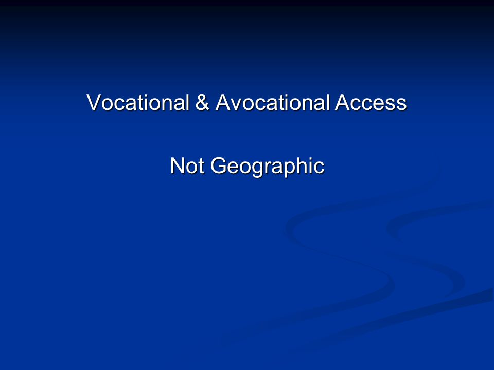 Vocational & Avocational Access Not Geographic