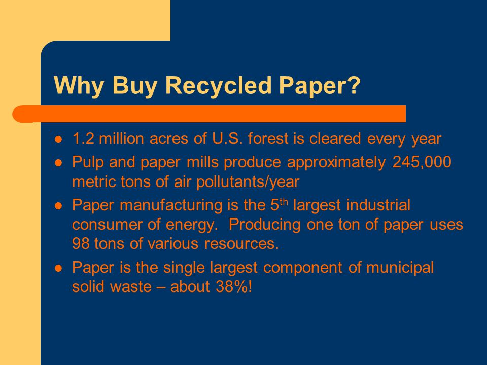 Why Buy Recycled Paper. 1.2 million acres of U.S.