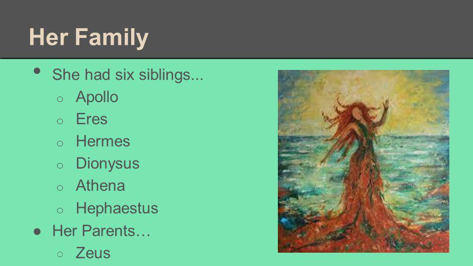 Her Family She had six siblings...