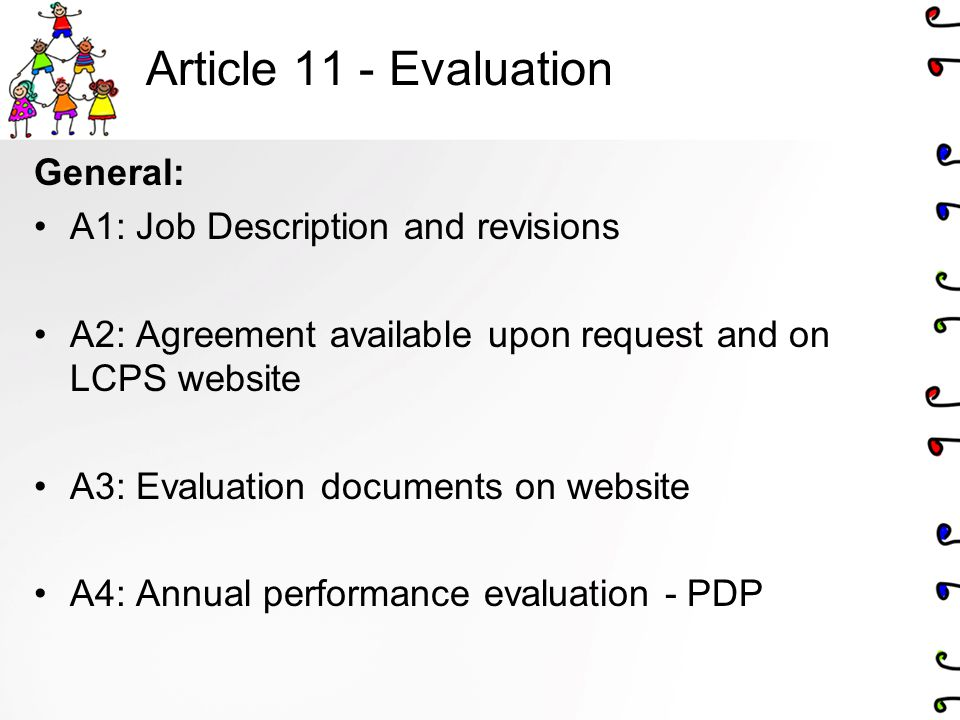 Article 11 - Evaluation General: A1: Job Description and revisions A2: Agreement available upon request and on LCPS website A3: Evaluation documents on website A4: Annual performance evaluation - PDP