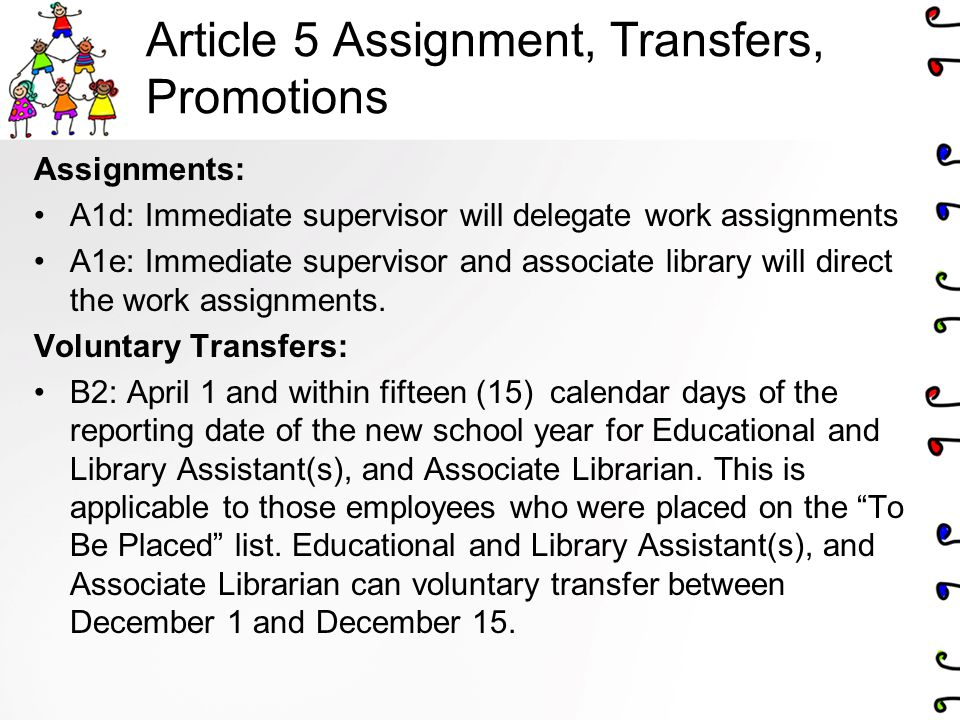 Article 5 Assignment, Transfers, Promotions Assignments: A1d: Immediate supervisor will delegate work assignments A1e: Immediate supervisor and associate library will direct the work assignments.