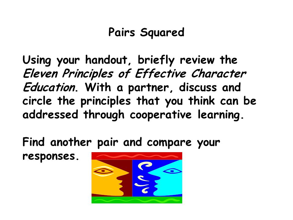 Pairs Squared Using your handout, briefly review the Eleven Principles of Effective Character Education.