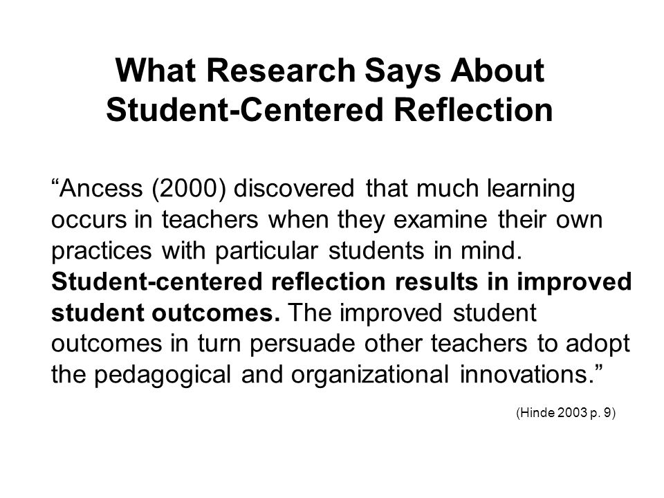 Ancess (2000) discovered that much learning occurs in teachers when they examine their own practices with particular students in mind.