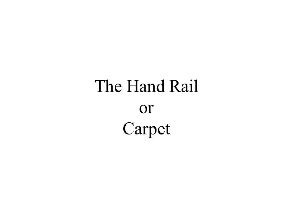 The Hand Rail or Carpet