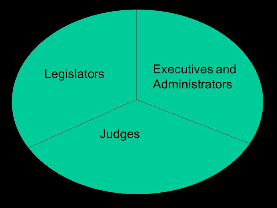 Legislators Judges Executives and Administrators
