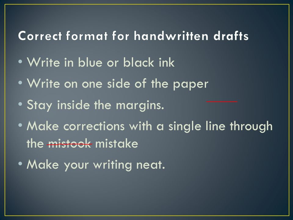 Write in blue or black ink Write on one side of the paper Stay inside the margins.