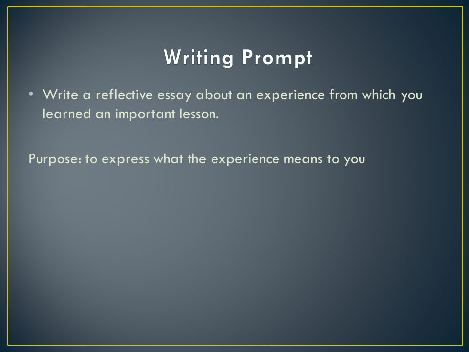 Write a reflective essay about an experience from which you learned an important lesson.