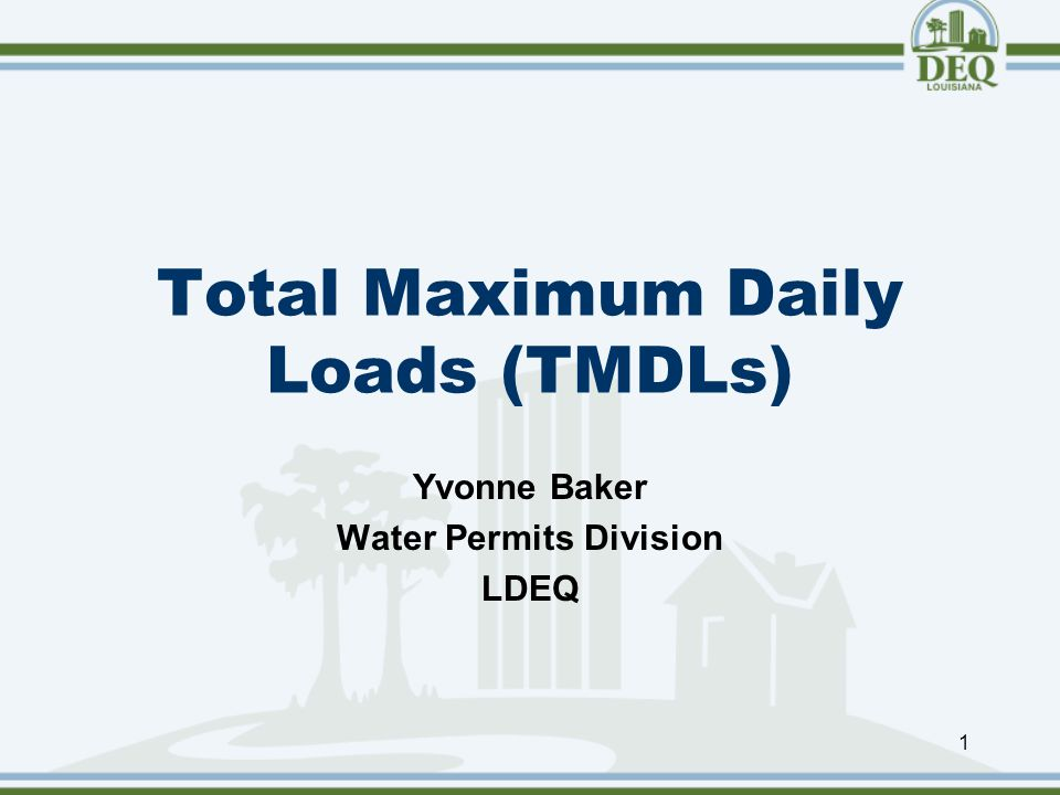 Total Maximum Daily Loads (TMDLs) 1 Yvonne Baker Water Permits Division LDEQ