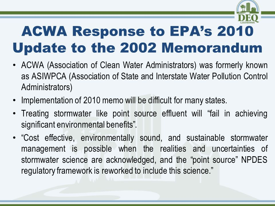 ACWA Response to EPA's 2010 Update to the 2002 Memorandum ACWA (Association of Clean Water Administrators) was formerly known as ASIWPCA (Association of State and Interstate Water Pollution Control Administrators) Implementation of 2010 memo will be difficult for many states.